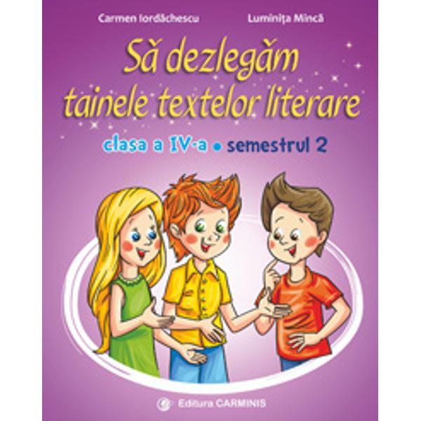 Colec&539;ia bine-cunoscut&259; continu&259; cu S&259; dezleg&259;m tainele textelor literare Clasa a IV-aRealizat&259; conform noii programe aprobat&259; prin OMEN nr 500302122014 lucrarea aplic&259; viziunea interdisciplinar&259; integrat&259; cu accent pe comunicare Aceasta urm&259;re&351;te succesiunea temelor din manualul de Limba &351;i literatura român&259; Clasa a IV-a – Semestrul al II-leaÎn&355;elegerea textelor literare
