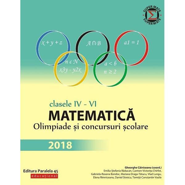 Culegerea de fa&539;&259;&160;con&539;ine majoritatea problemelor date la concursurile de matematic&259;&160;din Rom&226;nia la clasele a IV-a a V-a &537;i a VI-a &238;n anul &537;colar 2017-2018 Enun&539;urile &537;i solu&539;iile au fost redactate cu grij&259;&160;de unii dintre cei mai profesioni&537;ti &537;i pasiona&539;i profesori din &539;ar&259; care de-a lungul anilor au cizelat competen&539;ele matematice ale multor intelectuali cu care azi ne