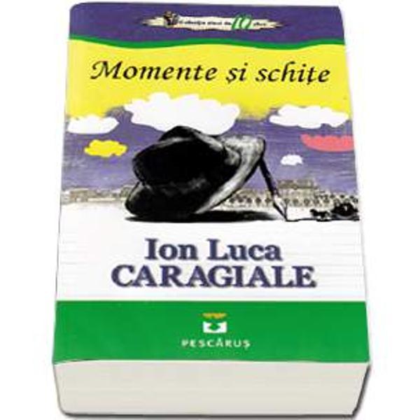 Descriere -Momente si schite - Ion Luca Caragiale Colectia elevi de 10 plusDin cuprins BIOGRAFIEAccelerat no 17br