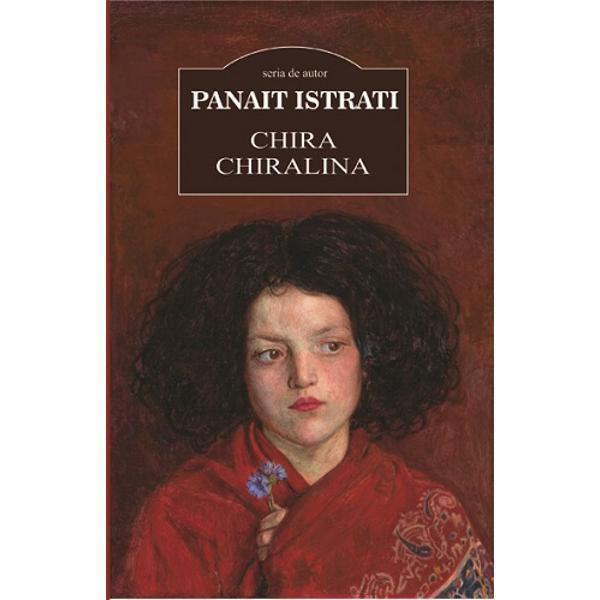 """Chira Chiralina e prima mea opera si-mi ramane scumpa intre toate Si poate ca azi plangem amandoi pe ruinele unor nazuinti cari ne-au fost deopotriva de scumpe"" Panait ISTRATITragica romantica exotica fermecatoare plina de aventuri si de pasiuni interzise impletind viciul si virtutea abjectia si nobletea Chira Chiralina este una dintre cele mai tulburatoare scrieri din literatura romana si o neobosita pledoarie pentru libertateTanara Chira"