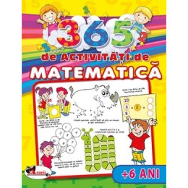 """365 de activitati de matematica  6 aniAceasta carte face parte din colectia """"365 de activitati"""" pentru copiii de peste 6 ani si reprezinta un mod placut de a completa cunostintele dobandite in gradinita si in clasele primare Copii pot lucra exercitiu cu exercitiu tot timpul anului parcurgand diverse etape de dificultate Acest titlu plin de ilustratii extrem de atractive le ofera exercitii aparent simple insa care le vor provoca logica si"""