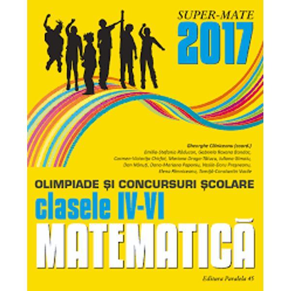 Culegerea de fa&539;&259;&160;con&539;ine majoritatea problemelor date la concursurile de matematic&259;&160;din Rom&226;nia la clasele a IV-a a V-a &537;i a VI-a &238;n anul &537;colar 2016-2017 Enun&539;urile &537;i solu&539;iile au fost redactate cu grij&259;&160;de unii dintre cei mai profesioni&537;ti &537;i pasiona&539;i profesori din &539;ar&259; care de-a lungul anilor au cizelat competen&539;ele matematice ale multor
