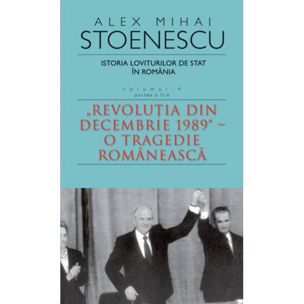 Înc&259; de la apari&355;ia primei edi&355;ii a volumelor IV partea I &351;i a II-a dinIstoria loviturilor de stat în România analiza profesionist&259; asupraevenimentelor din decembrie 1989 din România f&259;cut&259; de istoricul AlexMihai Stoenescu a trezit interesul cititorilor &351;i aversiunea celorimplica&355;i în diversiunea de la Timi&351;oara - unde au existat &351;i ac&355;iuni decon&351;tiin&355;&259;