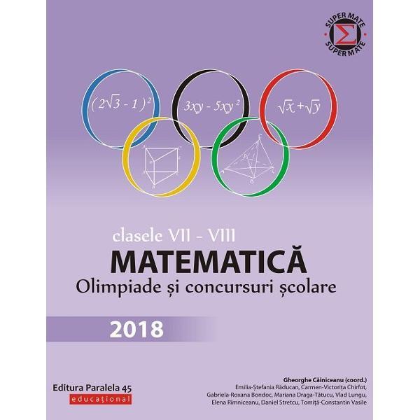 Culegerea de fa&539;&259;&160;con&539;ine majoritatea problemelor date la concursurile de matematic&259;&160;din Rom&226;nia &160;la clasele a VII-a &537;i a VIII-a &238;n anul &537;colar 2017-2018 Enun&539;urile &537;i solu&539;iile au fost redactate cu grij&259;&160;de unii dintre cei mai profesioni&537;ti &537;i pasiona&539;i profesori din &539;ar&259; care de-a lungul anilor au cizelat competen&539;ele matematice ale multor intelectuali cu care azi ne