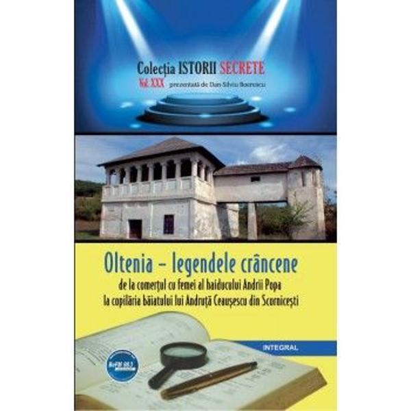 Cartea ISTORII SECRETE VOL 30 OLTENIA LEGENDELE CRANCENE DE LA COMERTUL CU FEMEI AL HAIDUCULUI ANDRII POPA de DAN SILVIU BOERESCU