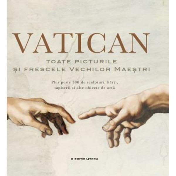 Toate picturile &537;i frescele vechilor mae&537;tri expuse &238;n galeriile capelele bibliotecile &537;i palatele muzeelor de la Vatican plus alte sute de comori din colec&539;ia papal&259; - aproape 1000 de lucr&259;ri faimoase - &238;ntr-un volum uimitorVaticanul este una dintre minunile lumii Acest bastion istoric &537;i spiritual al cre&537;tinismului g&259;zduie&537;te multe muzee &537;i palate dar &537;i una dintre cele mai bune colec&539;ii de art&259; ale