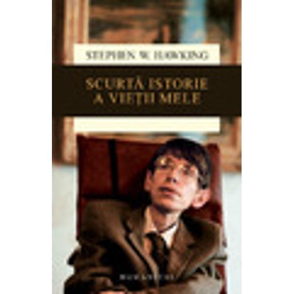 În recenta sa scriere memorialistic&259; al c&259;rei titlu trimite evident laScurt&259; istorie a timpului steaua cea mai str&259;lucitoare a unei întregi serii de c&259;r&355;i despre misterele universului Stephen Hawking se prive&351;te pentru prima oar&259; pe sine trecându-&351;i în revist&259; via&355;a &351;i opera de fizician teoreticianp stylecolor 666666; text-align
