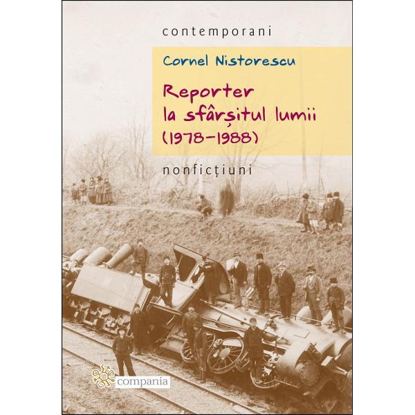 Reeditarea celor trei volume de reportaje semnate de Cornel Nistorescu înainte de 1989 La acea vreme « Conduc&259;torul iubit » &351;i aparatul s&259;u de propagand&259; ne asi&173;gurau c&259; ne
