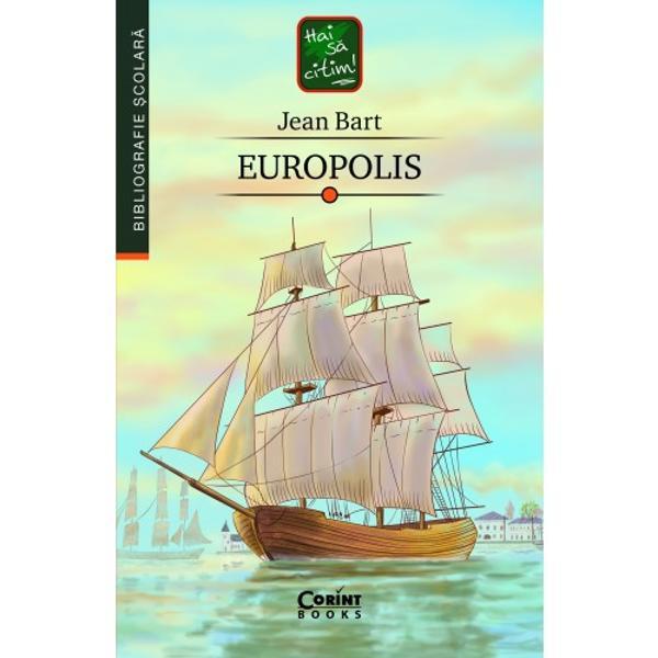 """""""Prin romanul Europolis Jean Bart – a&537;a cum remarca un cronicar – «ridic&259; v&259;lul de pe un col&355;i&537;or de via&355;&259; neb&259;nuit&259; de noi &537;i sap&259; în granitul nemurirei fresca traiului cosmopolit» Dar prin Europolis Jean Bart a inten&355;ionat în acela&537;i timp un roman portuar fluvial &537;i maritim &537;i comandorul de marin&259; a realizat într-adev&259;r primul roman al unui port"""