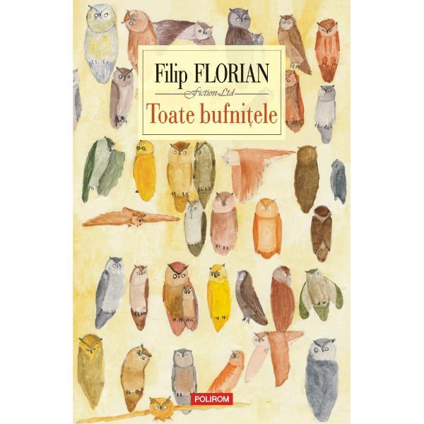 """""""Apari&539;ie pe scena mondial&259; în Filip Florian poate fi descoperit un mare povestitor iar romanul s&259;uToate bufni&539;ele este o carte cople&537;itoare una dedicat&259; consol&259;rii &537;i disper&259;rii în totalitarismul românesc … Acesta este mirajul c&259;r&539;ilor triste ale lui Filip Florian exist&259; priviri asupra realit&259;&539;ii care fac ca ea s&259; fie suportabil&259; exist&259; &537;ansa ca"""