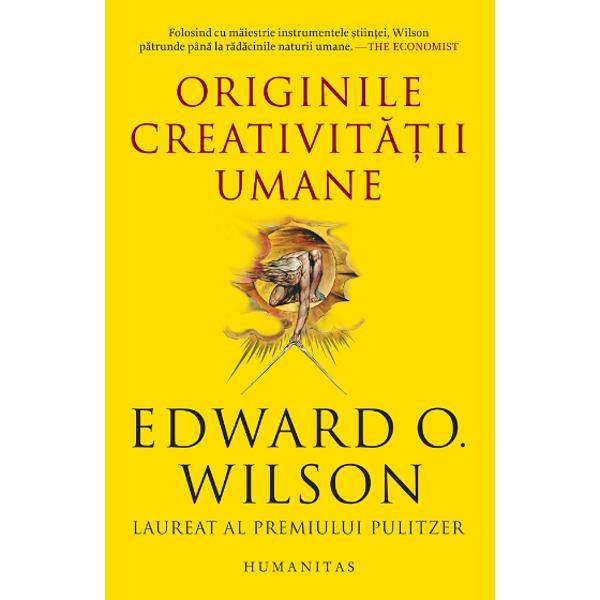 Creativitatea este o tr&259;s&259;tur&259; uman&259; definitorie iar explorarea originii acesteia ne poate ajuta s&259; ne în&539;elegem mai bine ca indivizi &537;i ca specie Reflectând asupra dezvolt&259;rii cognitive a omului &537;i asupra rela&539;iei dintre &537;tiin&539;&259; &537;i disciplinele umaniste marele biolog EO Wilson a&537;az&259; într-o nou&259; lumin&259; aspecte ale fiin&539;ei noastre – precum capacitatea de a folosi