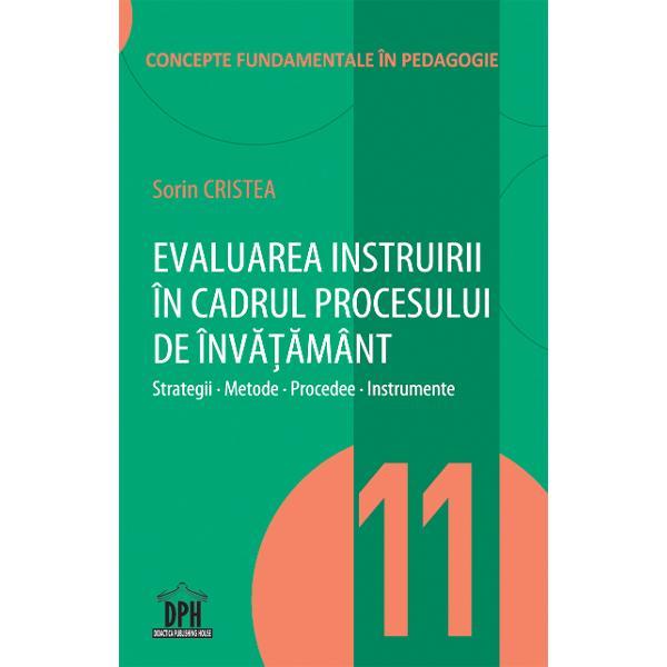 Volumul 11 din colec&355;ia Concepte Pedagogice Fundamentale are în vedere evaluarea activit&259;&355;ii de instruire în contextul procesului de înv&259;&355;&259;mânt Problematica sa este dezvoltat&259; pe parcursul a trei capitole 1 Conceptul de evaluare pedagogic&259;; 2 Evaluarea pedagogic&259; a activit&259;&355;ii de instruire în contextul procesului de