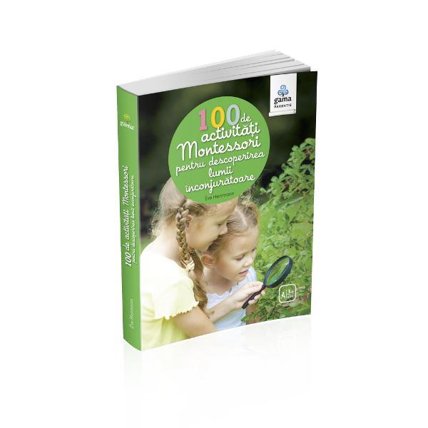 Pedagogia Montessori pune accent pe disciplinele care îl conecteaz&259; pe copil la lumea în care tr&259;ie&537;te &537;i care îi satisfac curiozitatea înn&259;scut&259; • Geografie • Natur&259; &351;i botanic&259; • Lumea animal&259; • Lumea fizic&259; • Timpul Volumul propune 100 de activit&259;&539;i care îl invit&259; pe copil s&259; observe s&259; lucreze cu mâinile &537;i s&259; experimenteze pentru a