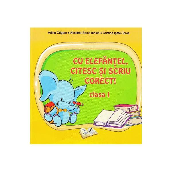 Cu Elefantel citesc si scriu corectExercitii de citire si de scriere Clasa a I-aAutori Adina Grigore Nicoleta-Sonia Ionica Cristina Ipate-TomaInvata sa scrii si sa citesti corect cu Rafa-Girafa