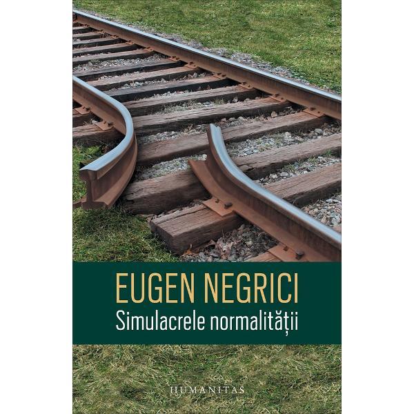 """În cele peste cinci decenii de critic&259; &537;i istorie literar&259; Eugen Negrici a adus contribu&539;ii esen&539;iale la cercetarea literaturii noastre vechi a literaturii române sub comunism &537;i a ideologiilor literareÎn fermec&259;toarele eseuri dinSimulacrele normalit&259;&539;ii criticul î&537;i propune dup&259; cum m&259;rturise&537;te s&259; identifice """"prejudec&259;&355;ile literare situ&259;rile"""