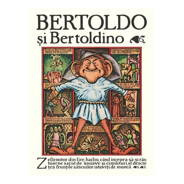 Bertoldo Bertoldino &537;i Cacasenno este o culegere de trei povestiri populare Giulio Cesare Dalla Croce 1550 -1609 este autorul primelor dou&259; care privesc p&259;&539;aniile &539;&259;ranilor Bertoldo &537;i Bertoldino la curtea din Verona a lui Alboino regele longobarzilor Motivul deriv&259; dinDisputa lui Solomon cu Marcolfa cunoscut în latin&259; din secolul al XII-lea ap&259;rut în numerose versiuni italiene de la începutul secolului al