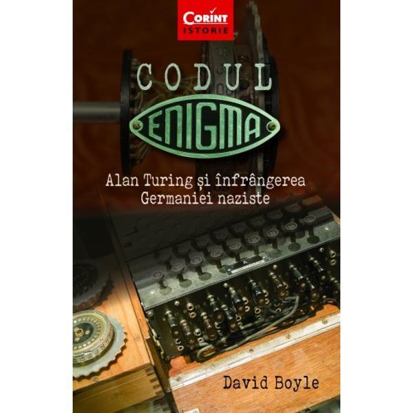 """Matematician filosof întemeietor al informaticii &537;i p&259;rinte al inteligen&539;ei artificiale ALAN TURING a fost unul dintre cei mai originali &537;i mai misterio&537;i gânditori ai veacului trecut ÎnCodul """"Enigma"""" Alan Turing &537;i înfrângerea Germaniei naziste David Boyle dezv&259;luie tainele acestui om &537;i ale carierei sale remarcabile La numai 22 de ani Turing a fost ales în"""