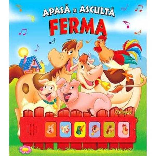 Animalele de la ferma - Apasa si asculta Apasati butoanele magice ca sa ascultati graiul animalelor de la ferma porcul mielul raa vaca calul cocoul si cititi versurile amuzante care &238;nsotesc &238;nc&226;ntatoarele ilustratii ale acestor carti