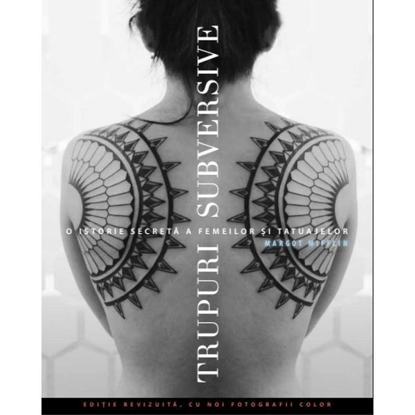 Trupuri subversive este prima istorie a artei tatuajului feminin occidental furnizând o incursiune fascinant&259; într-o subcultur&259; care î&351;i are originile în secolul al XIX-lea Într-o versiune revizuit&259; &351;i l&259;rgit&259; cartea de fa&355;&259; r&259;mâne singura lucrare ce relateaz&259; atât istoria a femeilor tatuate cât &351;i cea a artistelor care au realizat