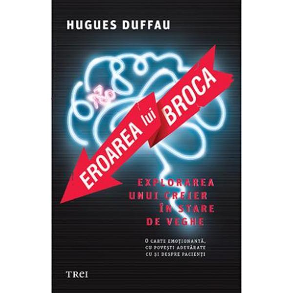 Laureat al Premiului Herbert Olivecrona echivalent al Nobelului in medicina celebrul neurochirurg francez Hugues Duffau este primul medic din Europa care a operat pe creier cu pacientul constient in timpul interveniei  Mult timp s a crezut ca tumorile pe creier in aria Broca sunt neoperabile Riscul unei interventii chirurgicale era ca pacientul sa se trezeasca afazic sau cu diverse dezechilibre cerebrale Descoperirea cheie a lui Duffau este una care a devenit intre timp universal acceptata in
