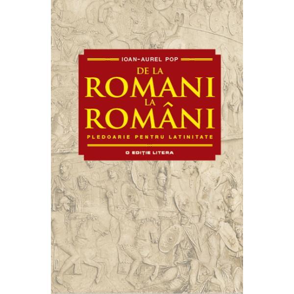 Apartenen&539;a rom&226;nilor la latinitate calitatea lor de membri ai marii familii a popoarelor romanice incumb&259; o anumit&259; zestre istoric&259; &537;i indic&259; o form&259; de evolu&539;ie Aceste realit&259;&539;i nu reprezint&259; un merit al rom&226;nilor dar &238;i a&537;az&259; pe rom&226;ni &238;n r&226;nd cu lumea le stabile&537;te convergen&539;e &537;i explic&259; multe realiz&259;ri ale lor Latinitatea rom&226;nilor nu este un lucru de laud&259;