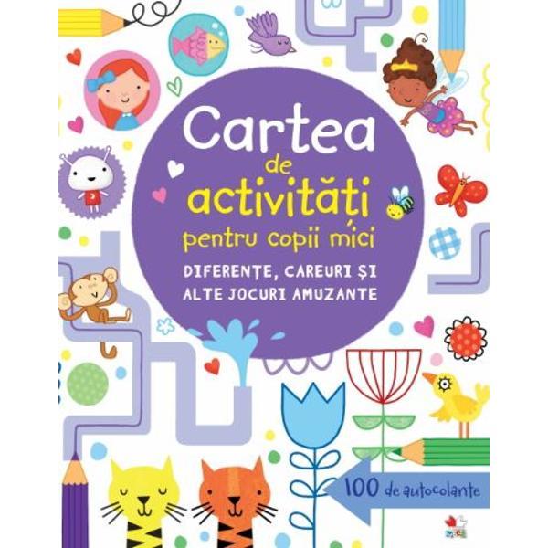 Cartea de activit&259;&539;i pentru copii mici Diferen&539;e careuri &537;i alte jocuri amuzanteCon&539;ine &537;i 100 de autocolante&160;