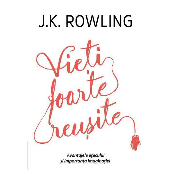"""Avantajele e&351;ecului &351;i importan&355;a imagina&355;ieiO scriere inedit&259; a legendarei JK Rowling autoarea serie """"Harry Potter""""Invitat&259; s&259; &539;in&259; un discurs la festivitatea de absolvire a studen&539;ilor de la Harvard JK Rowling a transformat o formalitate scor&539;oas&259; într-o adev&259;rat&259; lec&539;ie de via&539;&259; f&259;cându-&537;i auditoriul - &537;i"""