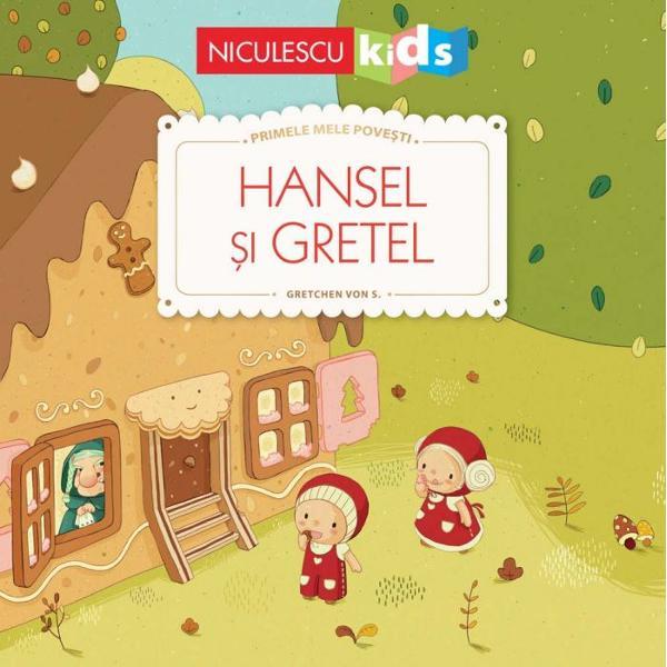 A fost odata ca niciodata… Povestea lui Hansel si Gretel delicat ilustrata pentru a-i face pe toti micutii sa descopere minunile copilariei