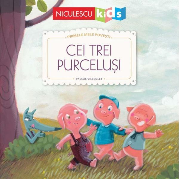 A fost odata ca niciodata…Povestea Celor trei purcelusi delicat ilustrata pentru a-i face pe toti micutii sa descopere minunile copilariei