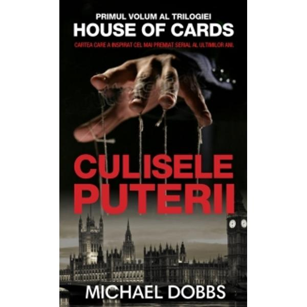 Culisele puterii este o poveste întunecat&259; despre avari&355;ie corup&355;ie &351;i o ambi&355;ie imposibil de astâmp&259;rat un thriller clasic politic reinventat pentru o nou&259; genera&355;ie Cartea dezv&259;luie c&259; în orice &355;ar&259; pe coridoarele puterii domin&259; jocurile de culise politice intriga &351;i pasiunea Francis Urquhart de&355;ine toate secretele de pe scena politic&259; &351;i este gata s&259; le dea în vileag