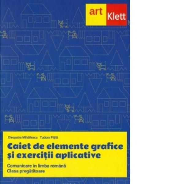 Caiet de elemente grafice si exercitii aplicative pentru clasa pregatitoare