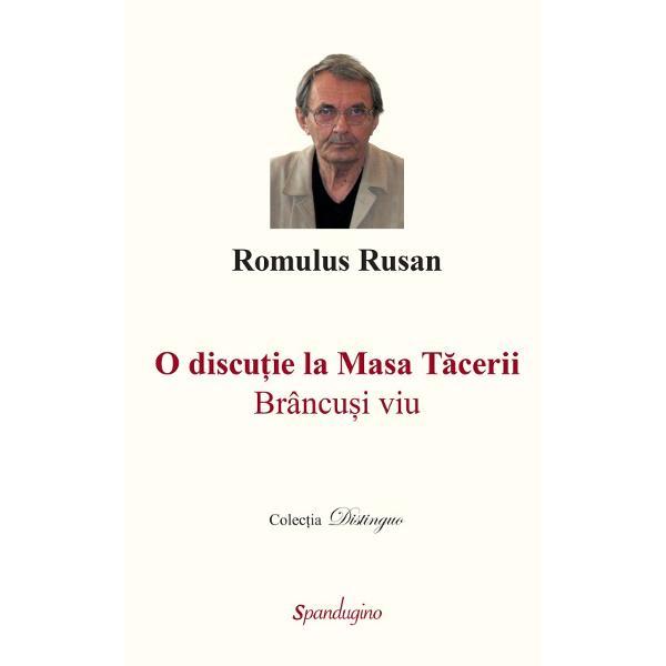 Cartea scriitorului Romulus Rusan readuce într-o ne&351;tirbit&259; realitate m&259;rturiile luate acum mai mult de un sfert de secol unor personalit&259;&355;i orânduite de el simbolic în jurul Mesei T&259;cerii … Sunt convorbirile lui Romulus Rusan cu doisprezece contemporani care cu to&355;ii au avut privilegiul de a fi stat fa&355;&259; în fa&355;&259; cu Brâncu&351;i de a-l fi ascultat apoi