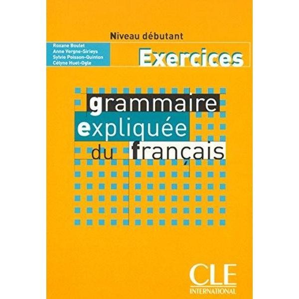 Le cahier dexercices de la Grammaire expliquée du français sadresse à des grands adolescents et adultes dès le début de leur apprentissage