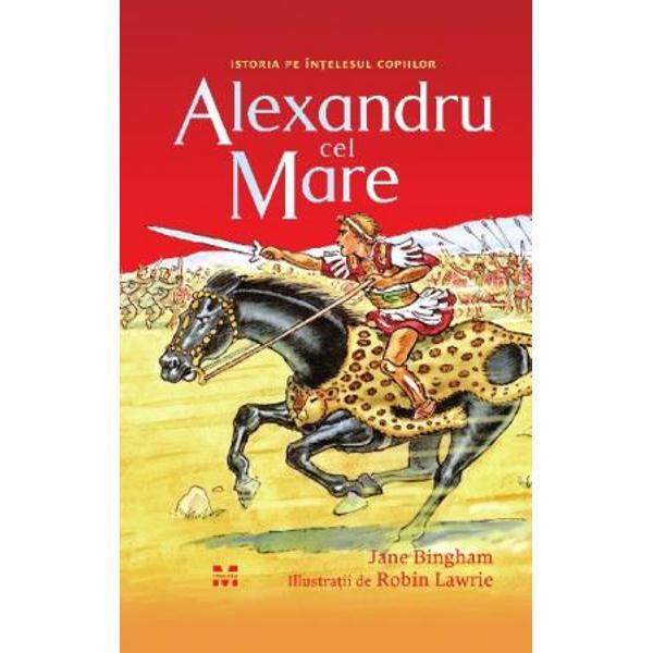 Alexandru are un vis Vrea s&259; st&259;pâneasc&259; întreaga lume Aflat în fruntea unei armate uria&537;e porne&537;te din Europa s&259; cucereasc&259; Asia &536;i nimic – nici armatele de rebeli fluviile imense sau chiar turmele de elefan&539;i – nu-l poate opriAlexandru cel Mare face parte din seria Istoria pe