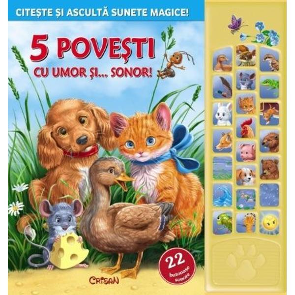 In aceast&259; carte încânt&259;toare unicat în România vei citi cinci pove&351;ti scrise cu har &351;i haz Pe deasupra vei auzi &351;i vocile animalelor ori alte sunete din natur&259; trebuie doar s&259; ape&351;i cele 22 de butoane