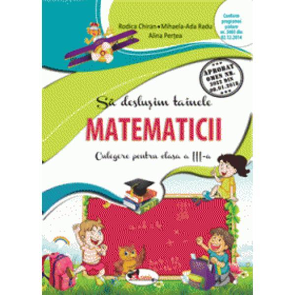 Aprobat OMEN Nr3022 din 08012018Un mijloc excelent de fixare &537;i aprofundare a cuno&537;tin&539;elor prezenta CULEGERE DE MATEMATIC&258; pentru clasa a III-a vine în întâmpinarea nevoilor tuturor categoriilor de elevi oferind posibilitatea deslu&537;irii gradate – de la simplu la complex – a tainelor matematicii Materialul inclus este structurat astfel încât s&259; r&259;spund&259; fiec&259;rei exigen&539;e