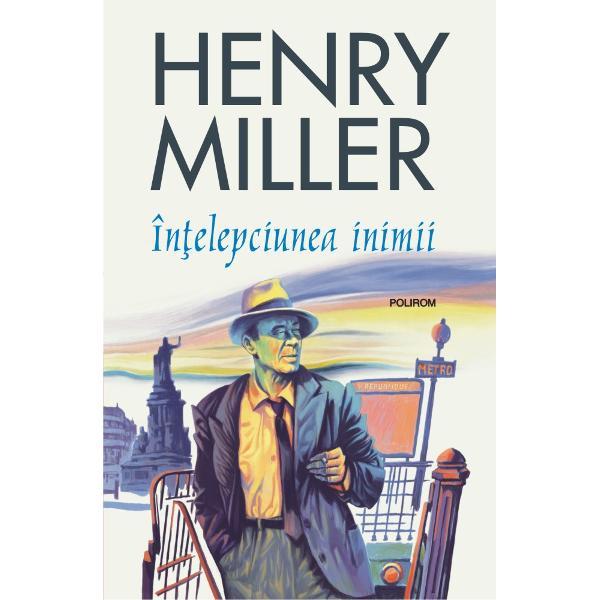 """Traducere din limba englez&259; &351;i note de Viorica BoitorÎn&355;elepciunea inimiialege pentru cititorul împ&259;timit al lui Henry Miller un melanj de povestiri &351;i eseuri prob&259; a unei versatilit&259;&355;i stilistice pe care scriitorul american o poate oricînd dovedi Prin rîndurile sale Miller î&351;i dezvele&351;te cu candoare sufletul scrie sincer """"din inim&259;"""" evitînd orice"""