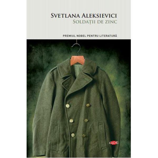 """În 1989 Svetlana Aleksievici a îndr&259;znit s&259; încalce unul dintre ultimele mari tabuuri ale imperiului sovietic mitul r&259;zboiului din Afganistan al soldatului """"interna&355;ionalist"""" care ajut&259; un popor înapoiat s&259; construiasc&259; socialismul Între 1979 &351;i 1989 un milion de militari sovietici au trecut prin Afganistan provocând aici distrugeri uria&351;e &351;i r&259;mânând ei"""