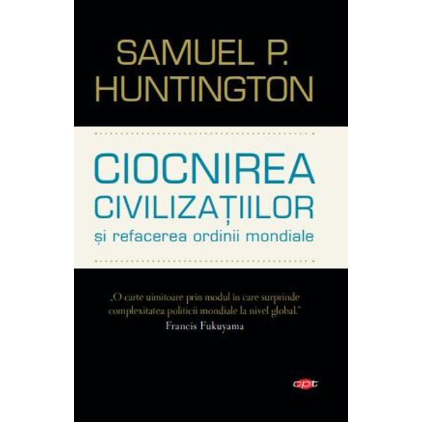 """Bazat&259; pe un faimos articol al autorului publicat în Foreign Affairs în 1993 Ciocnirea civiliza&355;iilor &351;i refacerea ordinii mondiale este o analiz&259; provocatoare &351;i profetic&259; asupra politicii mondiale dup&259; c&259;derea comunismului Renumitul politolog explic&259; modul în care """"civiliza&355;iile"""" au devenit for&355;a motrice în politica mondial&259; contemporan&259; înlocuind na&355;iunile &351;i ideologiile"""