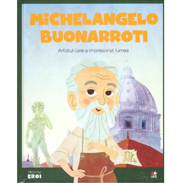 Michelangelo Buonarroti cunoscut pur &537;i simplu ca Michelangelo este considerat cel mai mare artist care a tr&259;it vreodat&259; A fost crescut de o doic&259; Aceasta fiind fiic&259; &537;i so&539;ie de pietrar i-a insuflat micului Michelangelo dragostea pentru marmur&259; Aceast&259; pasiune &238;l determin&259; s&259; p&259;r&259;seasc&259; &537;coala de&537;i p&259;rin&539;ii lui ar fi dorit ca el s&259; studieze gramaticaPrintre cele mai cunoscute opere ale
