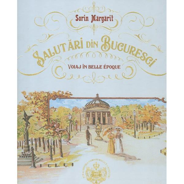 """Colec&539;ionar recunoscut de documente istorice curator &537;i organizator de expozi&539;ii &537;i evenimente culturale autor al mai multor albume pe tema istoriei Bucure&537;tiului Sorin M&259;rg&259;rit ne poart&259; într-o nou&259; plimbare impregnat&259; de parfumul rafinat al trecutului """"Bucuresciul Belle Époque"""" Anii de la sfâr&537;itul secolului al XIX-lea &537;i începutul secolului XX au fost ani de optimism &537;i emancipare"""