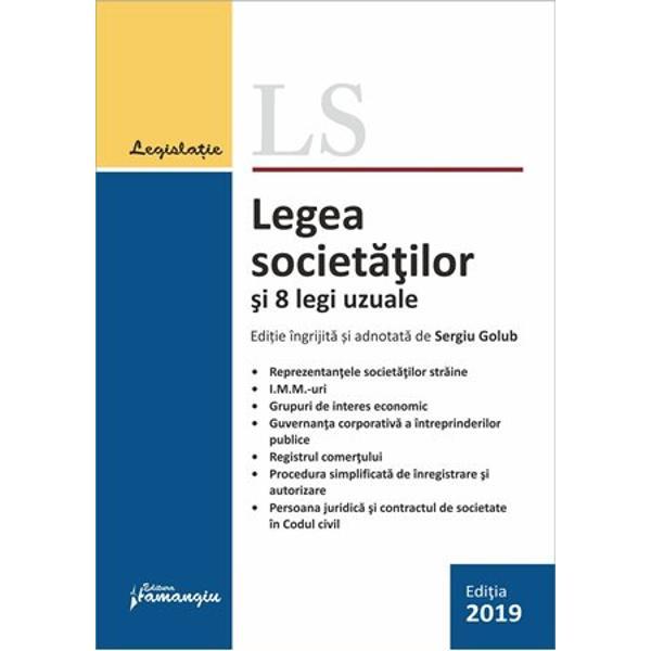 Legea societatilor si 8 legi uzualecuprinde pe langa Legea nr 311990 actele normative care reglementeaza regimul juridic al reprezentantelor societatilor straine al IMM-urilor al grupurilor de interes economic guvernanta corporativa a intreprinderilor publice precum si Legea privind registrul comertului si alte doua acte care legifereaza formalitatile de inregistrare la registrul comertului OUG nr 1162009 pentru instituirea unor masuri privind activitatea de