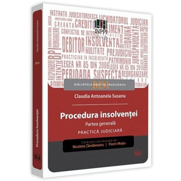 LucrareaProcedura insolventei Partea generala Practica judiciara reuneste o selectie relevanta a deciziilor pronuntate la nivelul curtilor de apel in materia insolventei prin care s-au solutionat problemele controversate privind dispozitiile procedurii insolventei propunandu-si sa asigure o mai buna cunoastere si aplicare a acestoraLucrarea este sistematizata pe patru capitole primul cuprinde aspecte generale legate de scopul caracterele si principiile