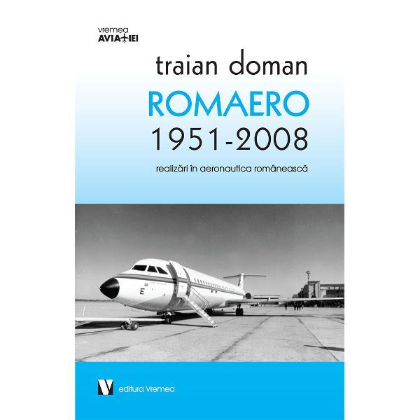 Cu acribie Traian Doman licen&539;iat în istorie trece în revist&259; evenimentele care au dat form&259; industriei aeronautice din &539;ara noastr&259; între anii 1951 &537;i 2008 Cu tradi&539;ii sociale în industria româneasc&259; aeronautica a cunoscut o cre&537;tere continu&259; pân&259; în preajma anilor 2000 Aceast&259; cre&537;tere s-a concretizat prin apari&539;ia unor avioane rezultate din experien&539;a autohton&259;