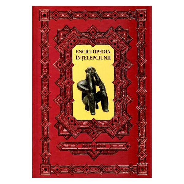 Enciclopedia intelepciunii este o carte despre oameni remarcabili ale caror convingeri si cunostinte privind experienta vietii s-au transmis prin viu grai de la popor la popor si din generatie in generatie Enciclopedia intelepciunii reprezinta o concentrare de intelepciune milenara din domenii precum cultura arta si istoria intregii omeniri Enciclopedia intelepciunii este o carte despre nasterea ideilor transformareaintelesurilor desfasurarea proceselor despre dezvoltarea