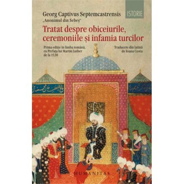 """""""Literatura român&259; de expresie latin&259; cunoa&537;te în chip surprinz&259;tor dou&259; lucr&259;ri dedicate în exclusivitate lumii turce&537;ti din dou&259; perspective opuse scrise în epoci a&537;ezate de o parte &537;i de cealalt&259; a momentului deakme de maxim&259; înflorire a Imperiului othman Georg Captivus este reversul Principelui Cantemir"""