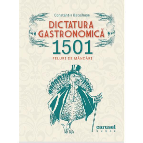 """Considerat&259; de P&259;storel Teodoreanu""""un monument gastronomic""""Dictatura Gastronomic&259; 1501 feluri de mânc&259;ri este o spectaculoas&259; monografie culinar&259; a României interbelice care con&539;ine re&539;ete culese încercate &537;i redactate de Constantin Bacalba&537;a Edi&539;ia de fa&539;&259; p&259;streaz&259; stilul incofundabil al autorului îmbog&259;&539;ind parfumul de epoc&259; al"""
