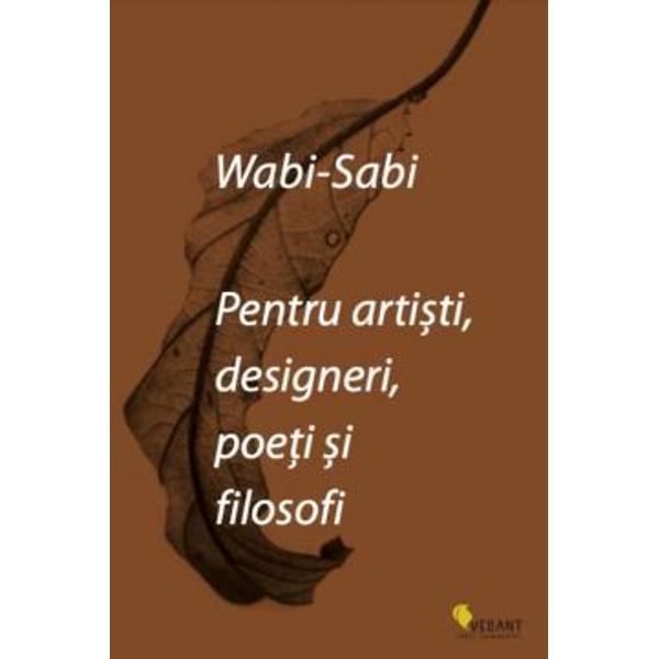 Wabi-sabi este o frumuse&355;e a lucrurilor imperfecte nepermanente &537;i incompleteEste o frumuse&355;e a lucrurilor modeste &537;i umileEste o frumuse&355;e a lucrurilor neconven&355;ionaleO versiune adus&259; la zi a influentei c&259;r&539;i publicate de Leonard Koren în 1994 în care autorul discut&259; despre frumuse&539;ea lucrurilor imperfecte efemere &537;i incompleteAproape fiecare carte ap&259;rut&259; ulterior