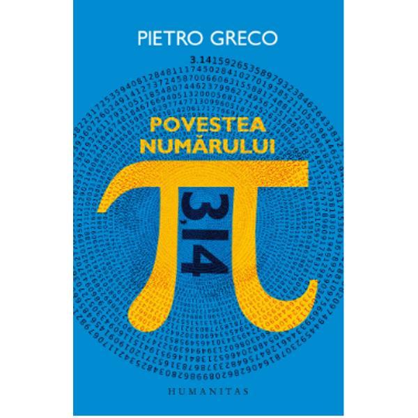 Nici un alt num&259;r n-a dobândit celebritatea matematic&259; &537;i nu numai de care se bucur&259; num&259;rul π raportul dintre circumferin&539;a unui cerc &537;i diametrul lui Urm&259;rindu-i destinul înc&259; din antichitatea egiptean&259; &537;i mesopotamian&259; Pietro Greco ajunge s&259; refac&259; la nivelul evolu&539;iei conceptelor o bun&259; parte din istoria matematicii în care apare personaje marcante Arhimede Newton Euler