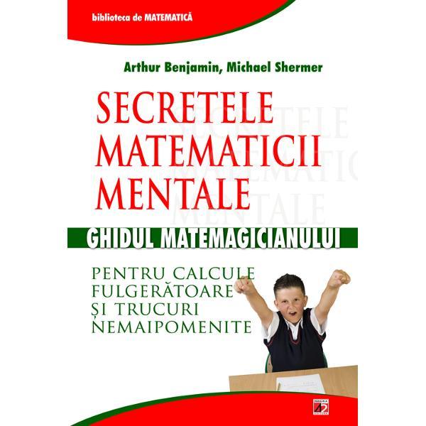 Ghidul matemagicianului poate transforma pe oricine &238;ntr-un mic geniu al matematicii Cu ajutorul acestei c&259;r&539;i ve&539;i &238;nv&259;&539;a s&259;&160;face&539;i &238;n minte calcule incredibil de complexe mai repede dec&226;t a&539;i fi crezut vreodat&259;&160;ca sunte&539;i &238;n stare v&259;&160;ve&539;i &238;nsu&537;i tehnici de memorare a numerelor &537;i nu &238;n ultimul r&226;nd ve&539;i descoperi c&259;&160;matematica poate fi chiar